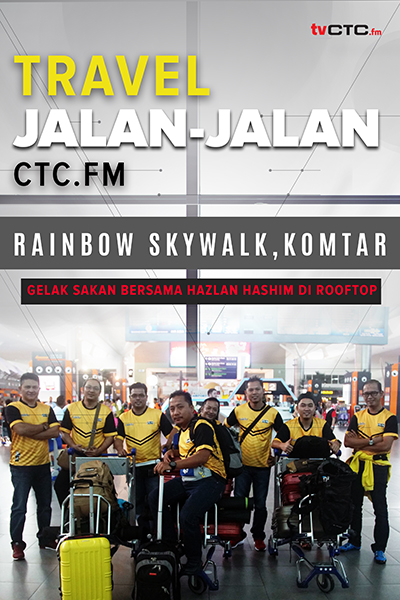 TRAVEL : Jalan-jalan CTC.FM at  Rainbow Skywalk