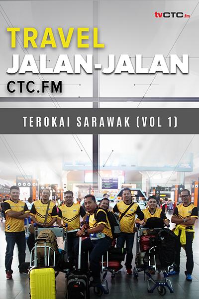 TRAVEL : Jalan-jalan CTC.FM  (Sarawak- Vol 1)