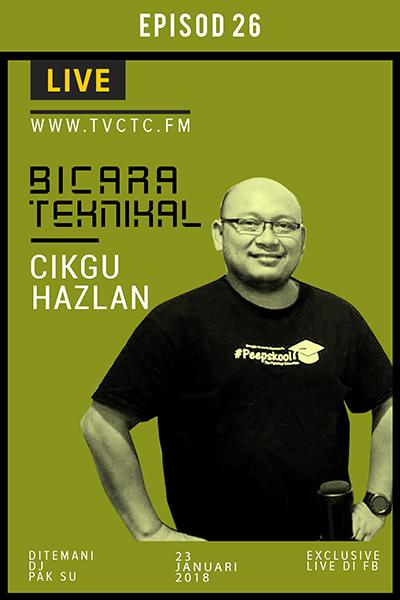 BICARA TEKNIKAL : CIKGU HAZLAN (EPISOD 26)